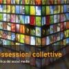 Ossessioni collettive. Domanda: che effetto hanno i social network su noi saturi di informazioni?