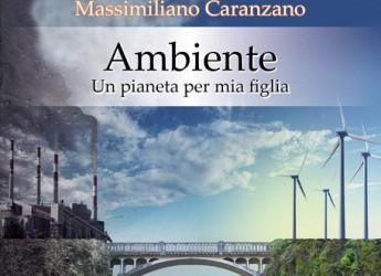 'Ambiente, un Pianeta per mia figlia'. Un libro 'd'amore' verso la vita nella sua totalità.