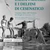 Cesenatico. Lalla, Palooza e gli altri Delfini di Cesenatico, incontro con Davide Gnola, curatore del libro dedicato agli amici dei turisti.