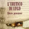 Lugo. Alla 'Trisi' la storia di Andrea Relencini. Per ripercorrere la vita dell'eretico lughese.